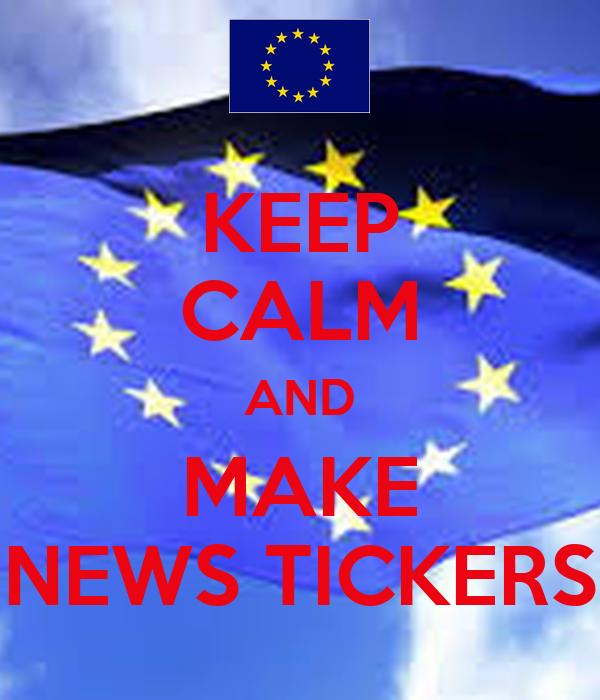 KEEP CALM AND MAKE NEWS TICKERS