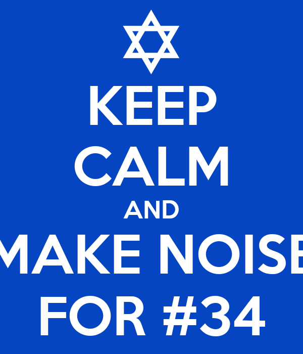 KEEP CALM AND MAKE NOISE FOR #34