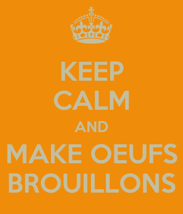KEEP CALM AND MAKE OEUFS BROUILLONS