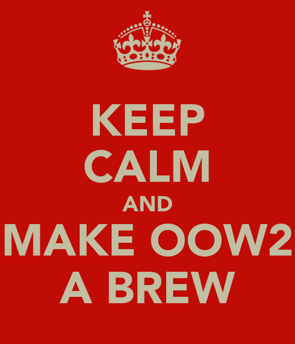 KEEP CALM AND MAKE OOW2 A BREW