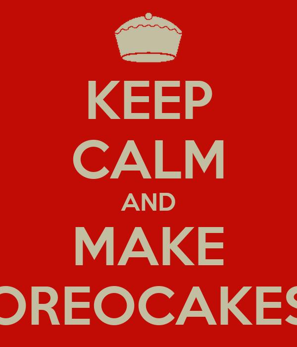 KEEP CALM AND MAKE OREOCAKES