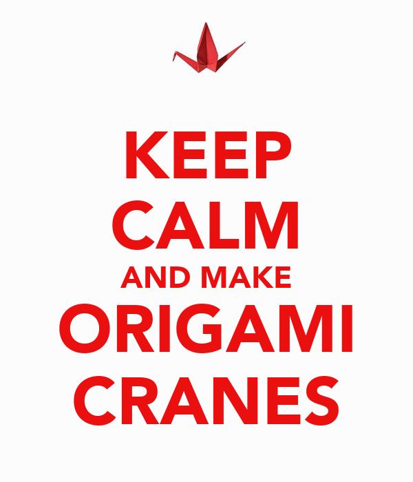 KEEP CALM AND MAKE ORIGAMI CRANES