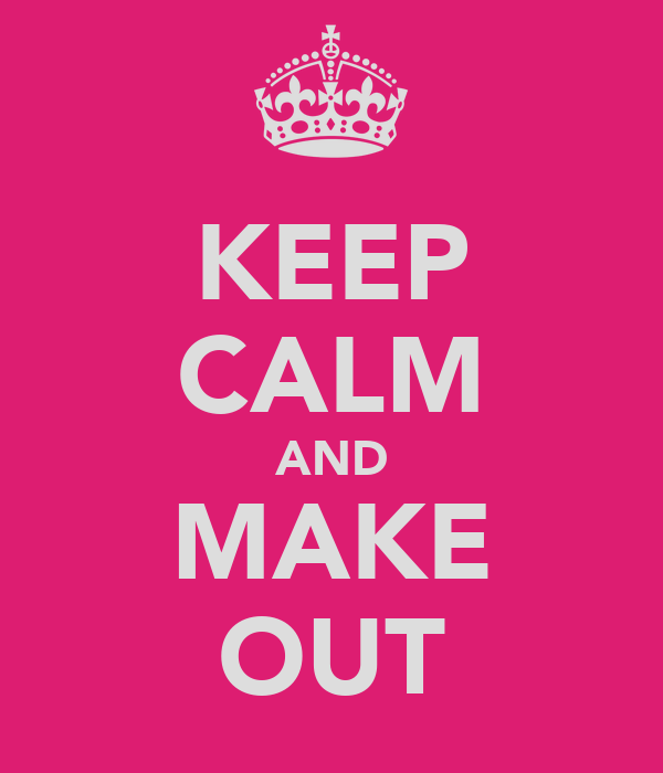 KEEP CALM AND MAKE OUT