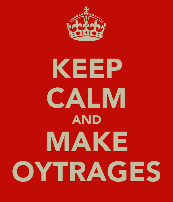 KEEP CALM AND MAKE OYTRAGES