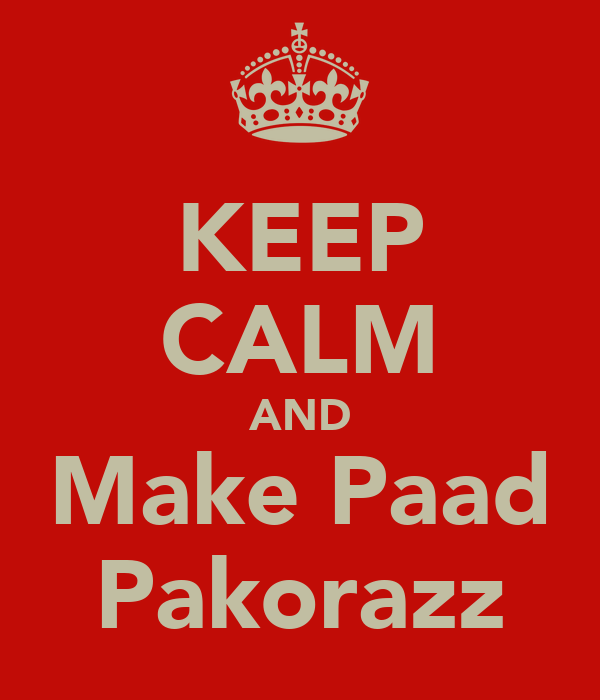 KEEP CALM AND Make Paad Pakorazz