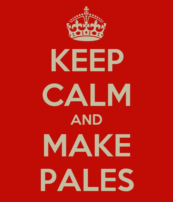 KEEP CALM AND MAKE PALES