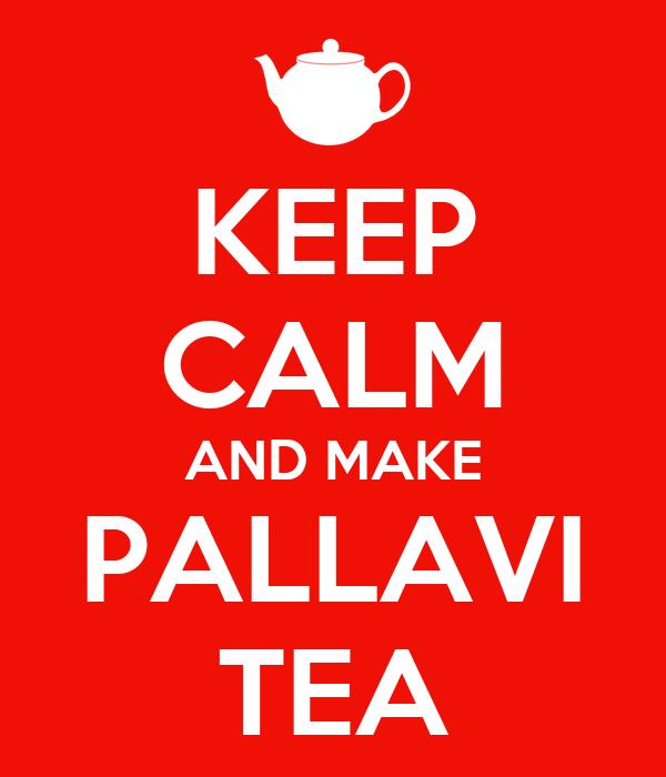 KEEP CALM AND MAKE PALLAVI TEA