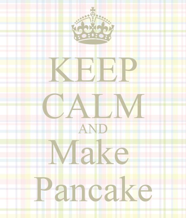 KEEP CALM AND Make  Pancake