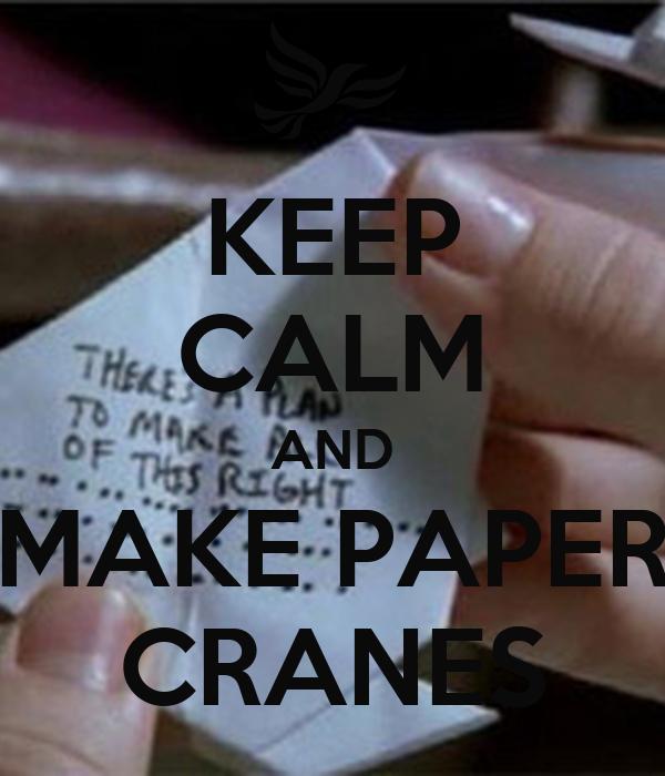 KEEP CALM AND MAKE PAPER CRANES