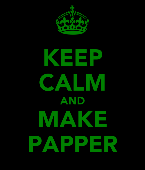 KEEP CALM AND MAKE PAPPER