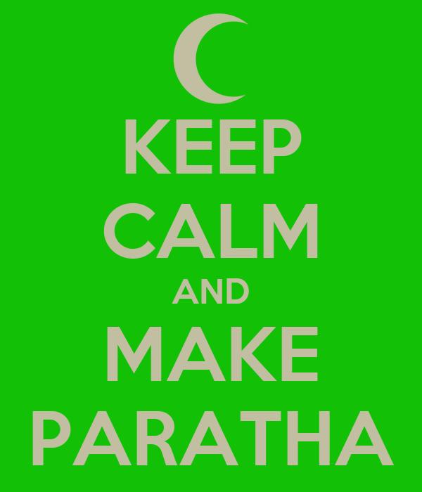 KEEP CALM AND MAKE PARATHA