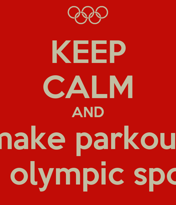 KEEP CALM AND make parkour an olympic sport