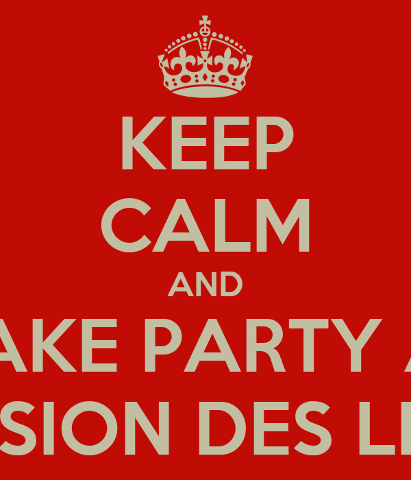 KEEP CALM AND MAKE PARTY AT COMMISSION DES LIQUEURS