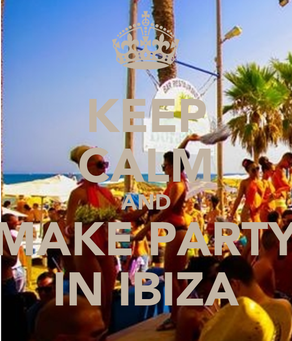 KEEP CALM AND MAKE PARTY IN IBIZA