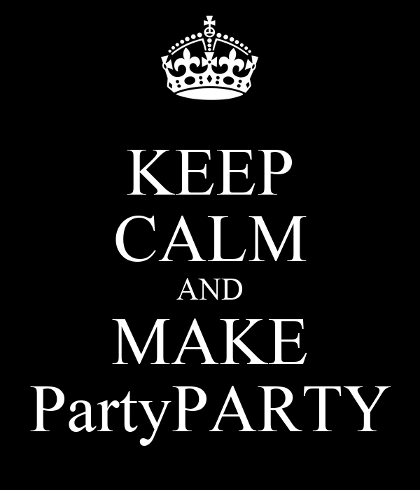 KEEP CALM AND MAKE PartyPARTY