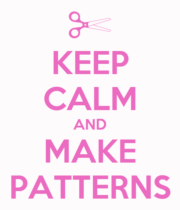KEEP CALM AND MAKE PATTERNS