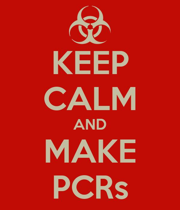 KEEP CALM AND MAKE PCRs