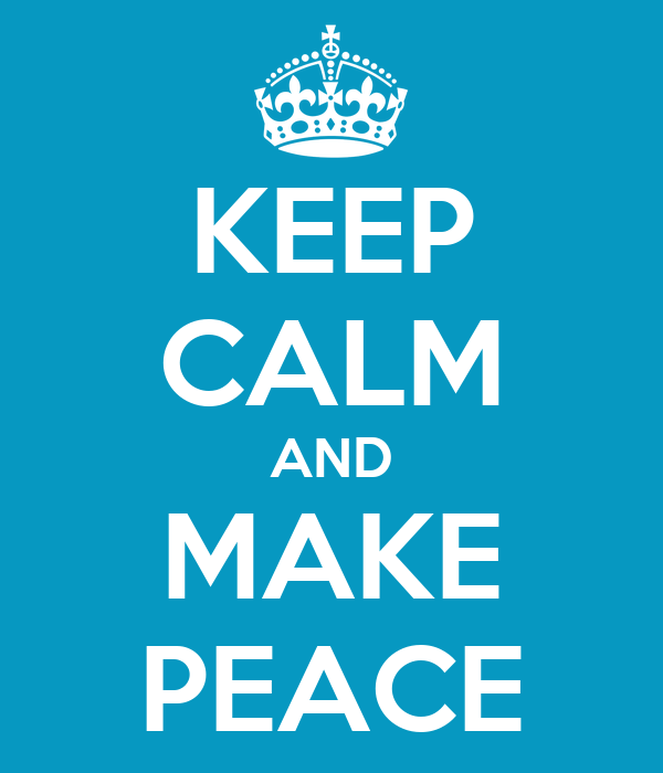KEEP CALM AND MAKE PEACE