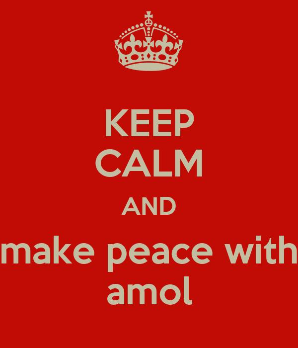 KEEP CALM AND make peace with amol