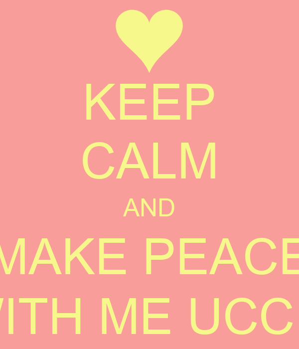 KEEP CALM AND MAKE PEACE WITH ME UCCIA