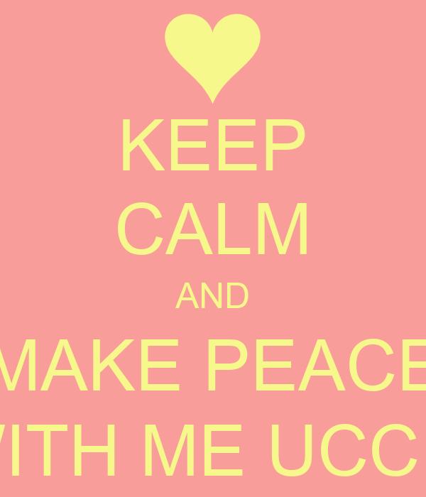 KEEP CALM AND MAKE PEACE WITH ME UCCIA