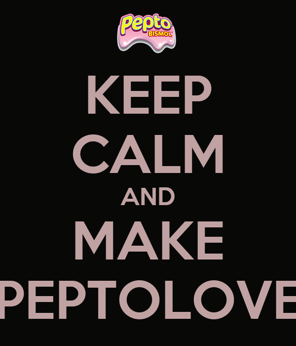 KEEP CALM AND MAKE PEPTOLOVE