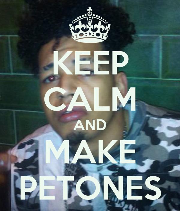 KEEP CALM AND MAKE PETONES