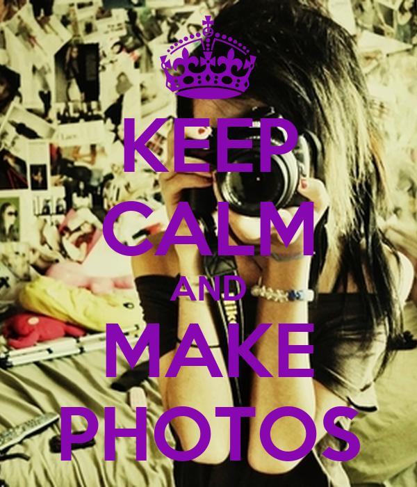 KEEP CALM AND MAKE PHOTOS