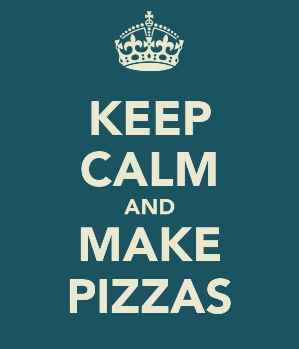 KEEP CALM AND MAKE PIZZAS