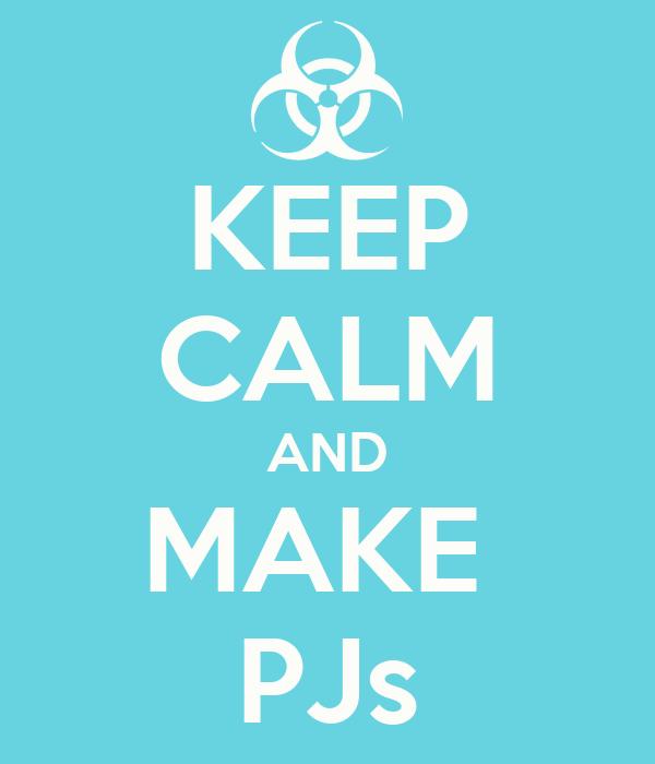 KEEP CALM AND MAKE  PJs