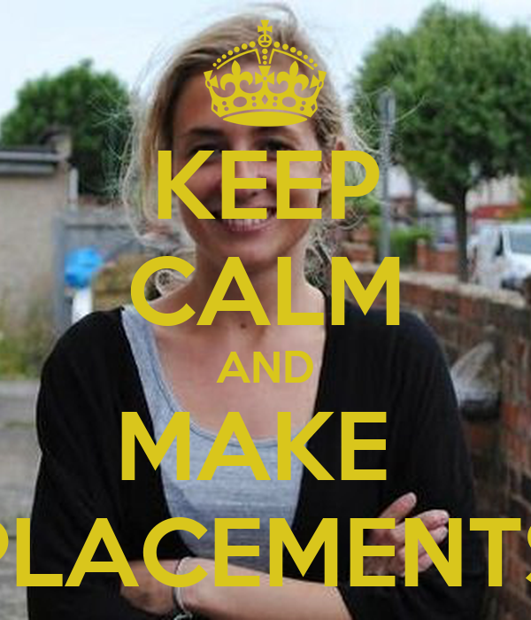 KEEP CALM AND MAKE  PLACEMENTS