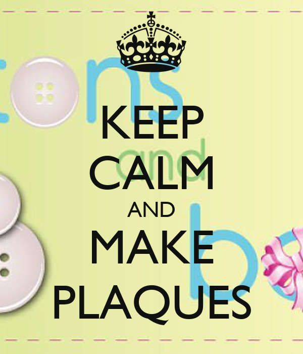 KEEP CALM AND MAKE PLAQUES