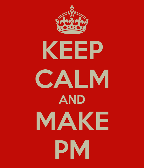 KEEP CALM AND MAKE PM
