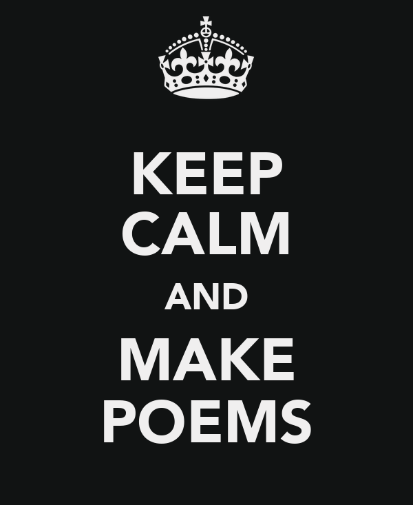 KEEP CALM AND MAKE POEMS