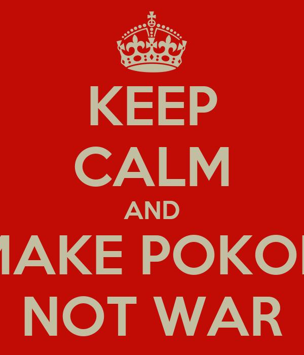 KEEP CALM AND MAKE POKON NOT WAR