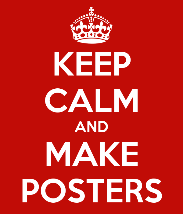 KEEP CALM AND MAKE POSTERS