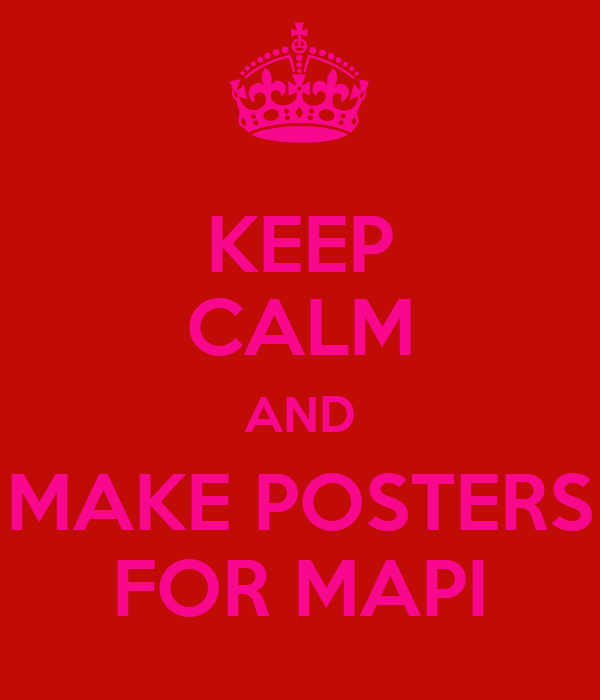 KEEP CALM AND MAKE POSTERS FOR MAPI