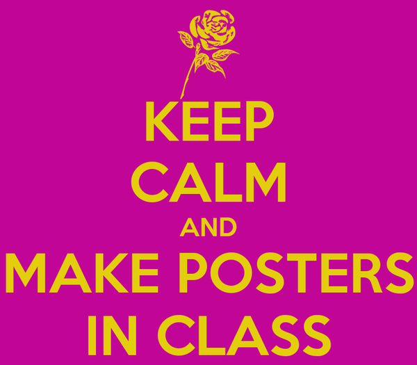 KEEP CALM AND MAKE POSTERS IN CLASS