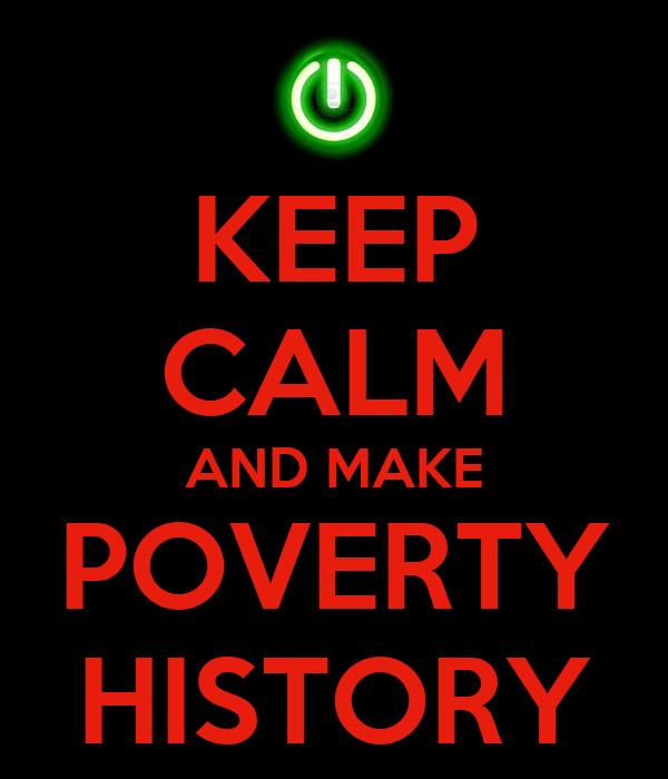 KEEP CALM AND MAKE POVERTY HISTORY