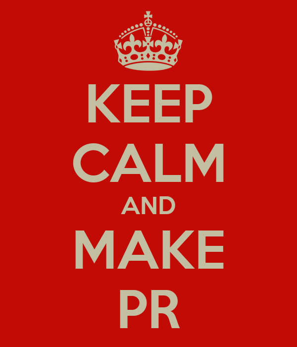 KEEP CALM AND MAKE PR