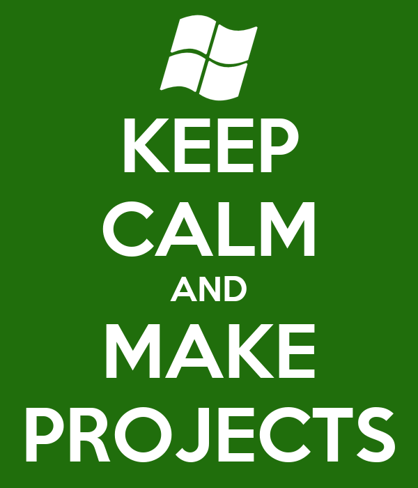 KEEP CALM AND MAKE PROJECTS