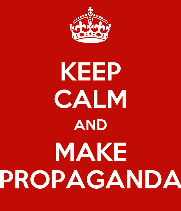KEEP CALM AND MAKE PROPAGANDA