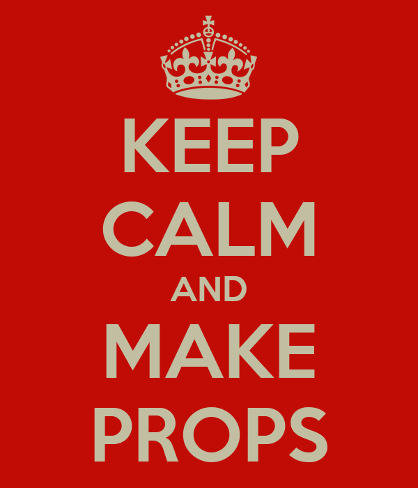 KEEP CALM AND MAKE PROPS