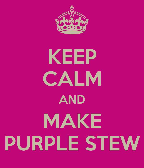 KEEP CALM AND MAKE PURPLE STEW