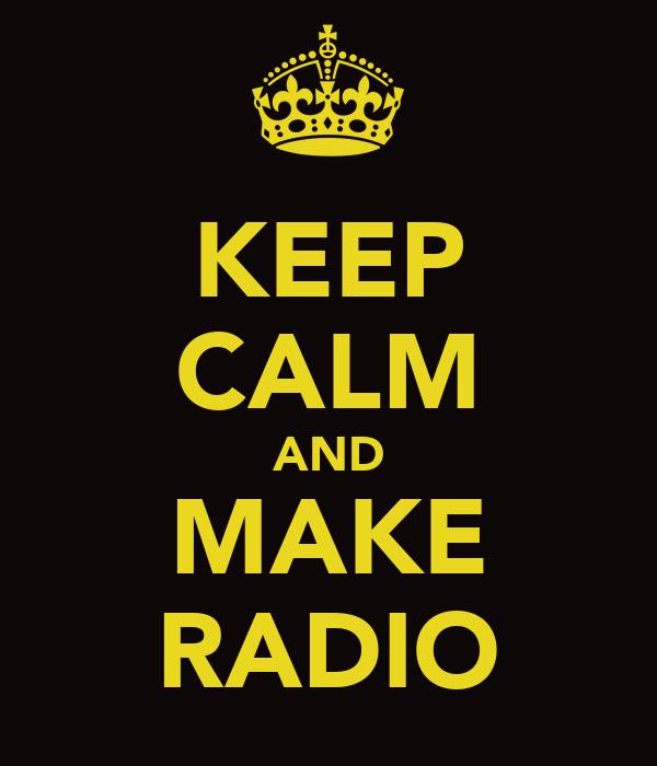 KEEP CALM AND MAKE RADIO