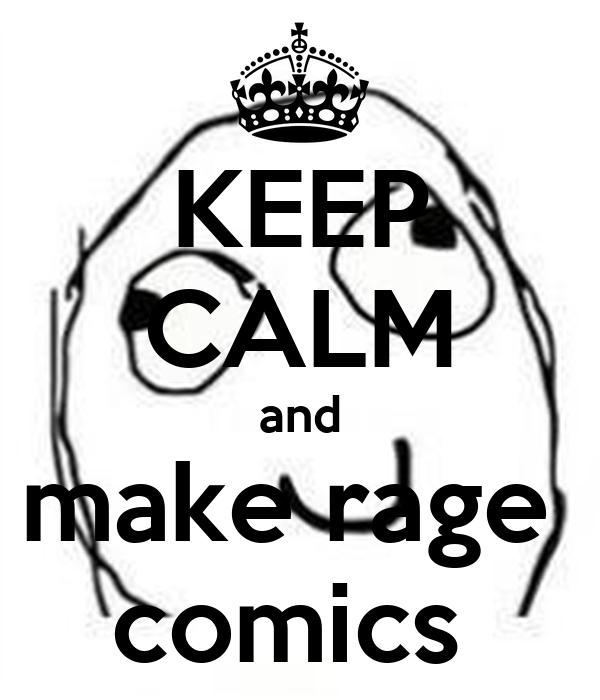 KEEP CALM and make rage  comics