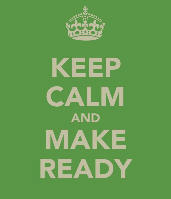 KEEP CALM AND MAKE READY