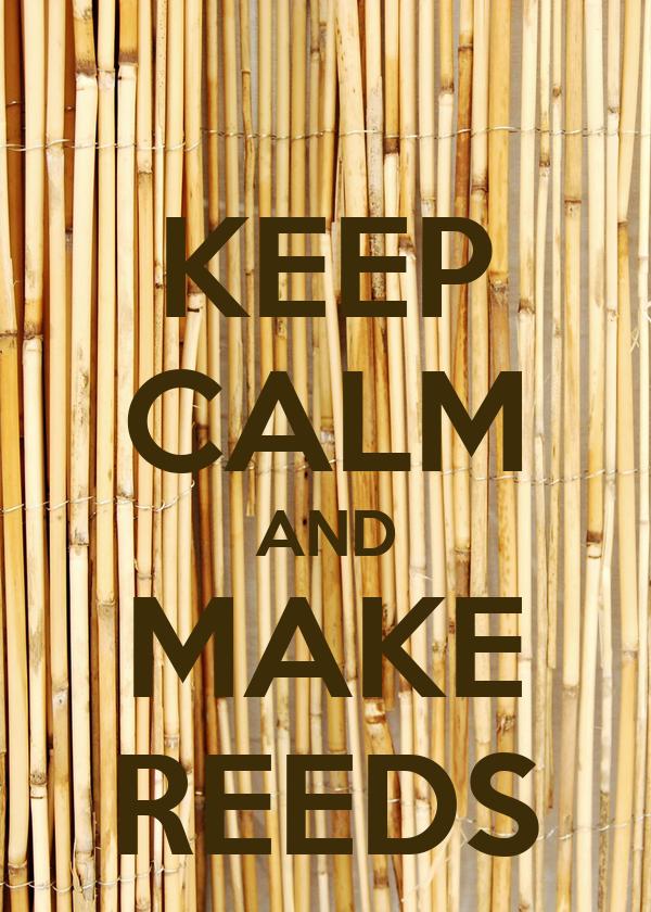 KEEP CALM AND MAKE REEDS