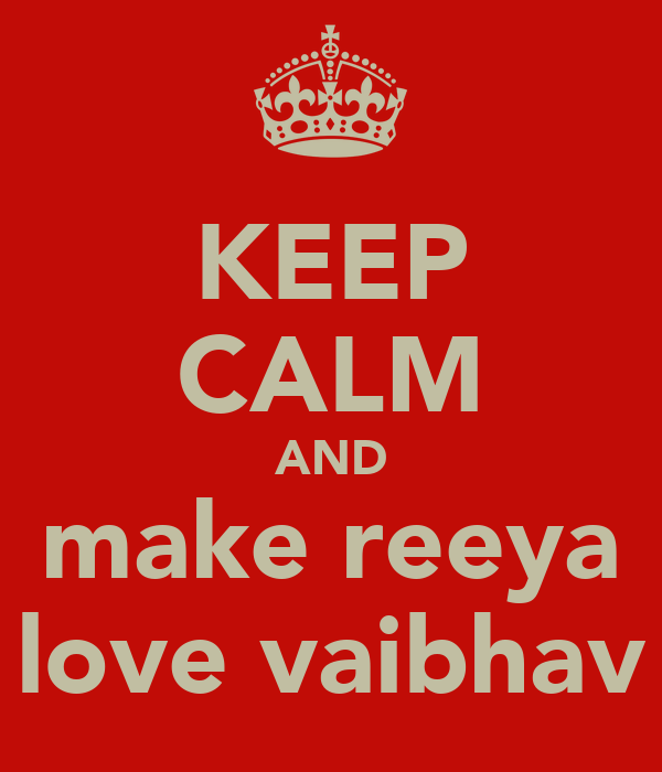 KEEP CALM AND make reeya love vaibhav