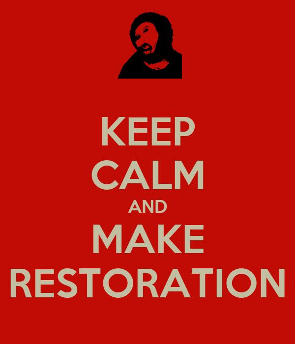 KEEP CALM AND MAKE RESTORATION